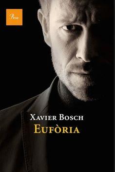 Eufòria, de Xavier Bosch Books To Read, Novels, Ebooks, Reading, Blog, Cat, Libraries, Writers, Editorial
