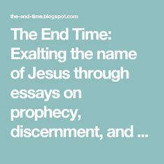 The End Time: Exalting the name of Jesus through essays on prophecy, discernment, and encouragement