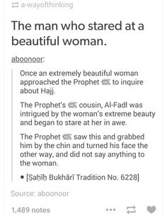 reading this makes me so happy, bc instead of telling the woman to go cover her face or whatev, he made the man look in a different direction or lower his gaze. im seriously so proud to be a Muslim like you guys don't even know. Prophet Muhammad Quotes, Sufi Quotes, Muslim Quotes, Quran Quotes, Religious Quotes, Qoutes, Islam Hadith, Islam Quran, Alhamdulillah