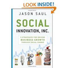 Social Innovation, Inc.: 5 Strategies for Driving Business Growth through Social Change - Jason Saul