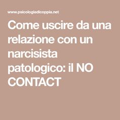 Come uscire da una relazione con un narcisista patologico: il NO CONTACT