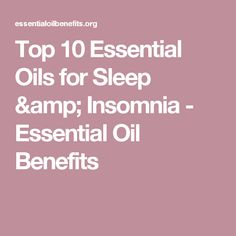Top 10 Essential Oils for Sleep & Insomnia - Essential Oil Benefits