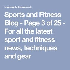 Sports and Fitness Blog - Page 3 of 25 - For all the latest sport and fitness news, techniques and gear