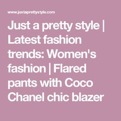 Just a pretty style | Latest fashion trends: Women's fashion | Flared pants with Coco Chanel chic blazer