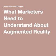 What Marketers Need to Understand About Augmented Reality