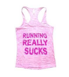 """Running Really Sucks"" Great quality burnout tank top, our burnouts are the HIGHEST quality workout tanks on the market. Super lightweight around 3.3 ounces and very soft. They are all athletic fit an"