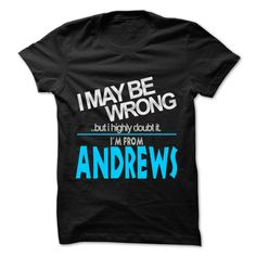 (Tshirt Top Order) I May Be Wrong But I Highly Doubt It I am From Andrews  99 Cool City Shirt  Tshirt-Online  If you are Born live come from Andrews or loves one. Then this shirt is for you. Cheers !!!  Tshirt Guys Lady Hodie  SHARE and Get Discount Today Order now before we SELL OUT Today  Camping 99 cool city shirt andrews be wrong but i highly doubt it am i may be wrong but highly