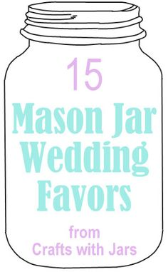 15 Mason Jar Wedding Favors -- ideas for every type of wedding!