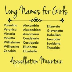 Long names for girls - four and five syllable possibilities! I kind of love Cassiopeia + Elisabetta ...
