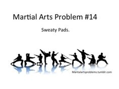 martial arts training humor and jokes. sweaty pads = 1st world martial arts problems ;D