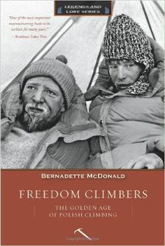 Freedom Climbers: The Golden Age of Polish Climbing (Legends and Lore): Bernadette McDonald: 9781594857560: Amazon.com: Books