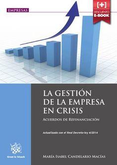 La gestión de la empresa en crisis : identidad y sentido práctico de los acuerdos de refinanciación / María Isabel Candelario Macías