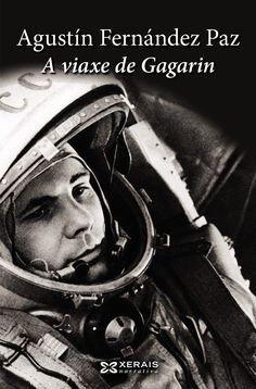 A Viaxe de Gagarin / Agustín Fernández Paz. -- Vigo : Xerais, 2014 [GAL/12760], no recanto que lle adicamos ao autor recentamente falecido. #BDrecomendalle