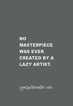 30 Famous Inspirational Quotes - No masterpiece was ever created by a lazy artist.