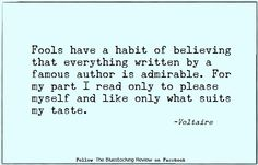 I looove this quote! Not just cause they are famous, they are actually great at their craft! ; That is why I read what I like, regardless of who is the author. :)