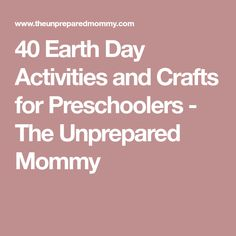 40 Earth Day Activities and Crafts for Preschoolers - The Unprepared Mommy