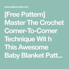 [Free Pattern] Master The Crochet Corner-To-Corner Technique Wit h This Awesome Baby Blanket Pattern - Knit And Crochet Daily