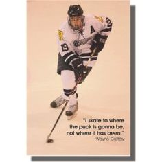 """Skate to Where the Puck Is Gonna Be, Not Where It Has Been."" Wayne Gretzky (*Heard this one today . Classroom Motivational Posters, Hockey Training, Smile Word, Hockey Quotes, Wayne Gretzky, New Poster, Hockey Players, Ice Hockey, Great Quotes"