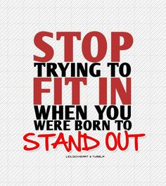Stop trying to fit in when you were born to stand out!