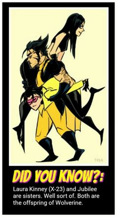 DID YOU KNOW?: Laura Kinney (X-23) and Jubilee are sisters. Well sort of. Both are the offspring of Wolverine.