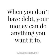 When you don't have debt, your money can do anything you want it to. Yes, we still make choices and yes we still sacrifice, but I get to choose where to spend it and it's not my BILLS!!!!!  http://www.classycareergirl.com/2016/02/pay-off-six-figures-debt/