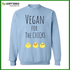 VEGAN FOR CHICKS SWEATSHIRTS is on SALE NOW, Check our website for more awesome designs and color options. A big amount of our profit goes to our support and donation to an animal sanctuary. Vegan Fashion, Ethical Fashion, Love Photos, Cool Pictures, Vegan Clothing, Awesome Designs, Perfect Image, Veganism, Thats Not My