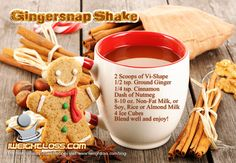Gingerbread ViSalus Shake Recipe: 2 Scoops of Vi-Shape - 1/2 tsp. Ground Ginger - 1/4 tsp. Cinnamon - Dash of Nutmeg - 8-10 oz. Non-Fat Milk, or Soy, Rice or Almond Milk, 4 Ice Cubes - Blend well and enjoy!