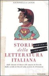 Storia (parecchio alternativa) della letteratura italiana: dalle sbornie di Dante alle amanti di Foscolo, dalla sorella di Pascoli alla costola di D'Annunzio