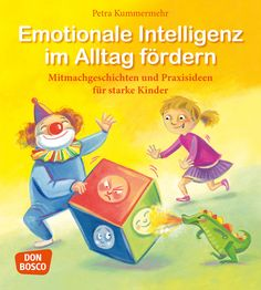 Emotionale Intelligenz im Alltag fördern - Mitmachgeschichten und Praxisideen für starke Kinder | Herzensbildung ist die Königsdisziplin der Frühpädagogik. Es ist wichtig, dass Kinder lernen, sich selbst wahrzunehmen und die eigenen, manchmal verwirrenden oder sogar sich widersprechenden Gefühle zu benennen, andere Menschen zu verstehen und ihr Verhalten richtig zu interpretieren. Methodische Geschichtensammlung mit Impulsfragen, Rollenspielen, sowie kreativen Aktionen. | Don Bosco Medien