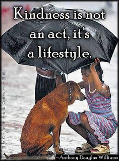 Kindness Is Not An Act - (emilyquotes)