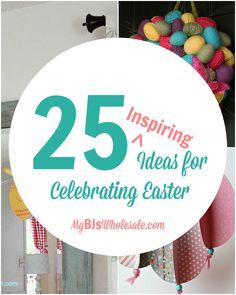 25 Ideas for Celebrating Easter - http://www.mybjswholesale.com/2016/03/25-ideas-for-celebrating-easter.html/