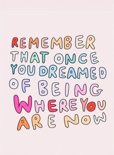 remember that once you dreamed of being where you are now - quotes - Quotes Now Quotes, Care Quotes, Words Quotes, Quotes To Live By, Best Quotes, Sayings, Couple Quotes, Happy Quotes, Idea Quotes