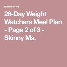 28-Day Weight Watchers Meal Plan - Page 2 of 3 - Skinny Ms.