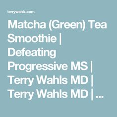 Matcha (Green) Tea Smoothie   Defeating Progressive MS   Terry Wahls MD   Terry Wahls MD   Defeating Progressive Multiple Sclerosis without Drugs   MS Recovery   Food As Medicine