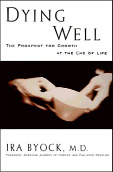 Dying Well, by Ira Byock, M.D.