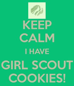 KEEP CALM I HAVE GIRL SCOUT COOKIES! - KEEP CALM AND CARRY ON Image Generator - brought to you by the Ministry of Information