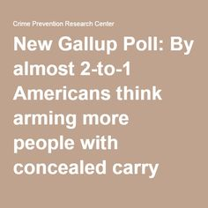 New Gallup Poll: By almost 2-to-1 Americans think arming more people with concealed carry guns will help prevent terrorism - Crime Prevention Research CenterCrime Prevention Research Center