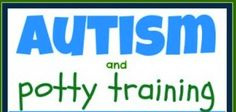 AUTISM DADDY: Autism & Potty Training... A Step By Step Guide Of What Has Worked For Us... sorta.