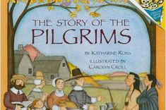 Thanksgiving book- The Story of the Pilgrims, by: Katharine Ross