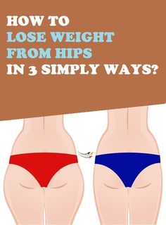 How To Lose Weight Form Hips in 3 Simple Ways