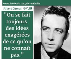 """""""On se fait toujours des idées exagérées de ce qu'on ne connaît pas.""""  Albert Camus."""