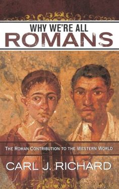 Why We're All Romans: The Roman Contribution to the Weste…