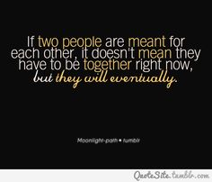 I love this because it only took 3 years for us to eventually become a couple. Perfect example to not give up on true love! If you know it's right, wait it out and everything will eventually fall into place Cute Quotes, Great Quotes, Quotes To Live By, Funny Quotes, Inspirational Quotes, The Words, Citations Film, Tumblr Quotes, My Guy