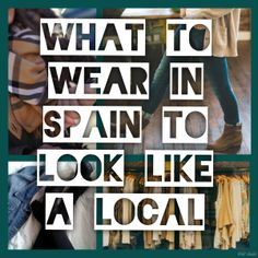 Travel Tip: What to Wear in Spain to Look Like a Local