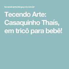 Tecendo Arte: Casaquinho Thaís, em tricô para bebê!