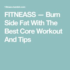 FITNEASS — Burn Side Fat With The Best Core Workout And Tips