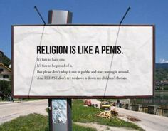 Religion is like a penis...