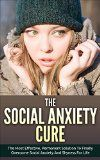 Free Kindle Book -   Social Anxiety: The Social Anxiety Cure: The Most Effective, Permanent Solution To Finally Overcome Social Anxiety And Shyness For Life (Overcome Shyness, Self Esteem, Social Anxiety) Check more at http://www.free-kindle-books-4u.com/parenting-relationshipsfree-social-anxiety-the-social-anxiety-cure-the-most-effective-permanent-solution-to-finally-overcome-social-anxiety-and-shyness-for-life-overcome-shyness-self-es/
