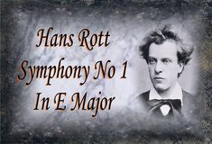 Rott - Symphony No. 1 In E Major