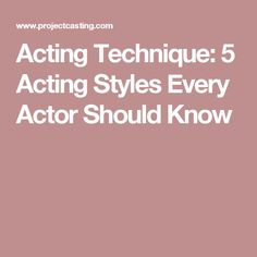 Acting Technique: 5 Acting Styles Every Actor Should Know